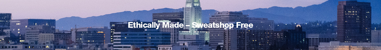 Ethically Made - Sweatshop Free