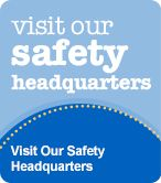 Visit Our Safety Headquarters