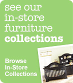 Browse In-store Furniture Collections