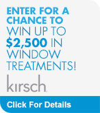 Enter for a chance to win up to $2500 in Window Treatments with Kirsch