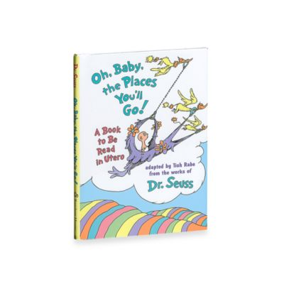 Dr. Seuss' OhBabythe Places You-Footll Go!: A Book to Be Read in Utero