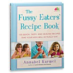 The Fussy Eaters' Recipe Book by Annabel Karmel