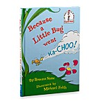 Dr. Seuss' Because a Little Bug Went Ka-choo! Book
