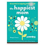 The Happiest Mom in Parenting Magazine: 10 Secrets to Enjoying Motherhood