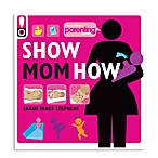 Show Mom How in Parenting Magazine: The Handbook for the Brand-New Mom Book