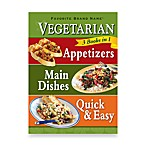 Vegetarian 3 CookBooks in 1: Appetizers Main Dishes Quick & Easy