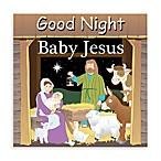 Good Night Board Books in Baby Jesus