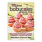 175 Best Babycakes® Cupcake Maker Recipes by Kathy Moore and Roxanne Wyss