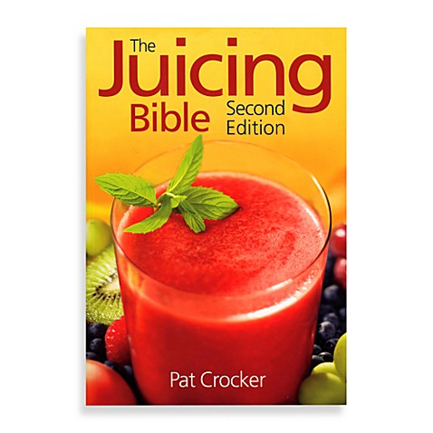 The JuIcing Bible 2nd Edition by Pat Crocker