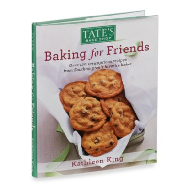 Tate's Bake Shop: Baking for Friends Cookbook by Kathleen King