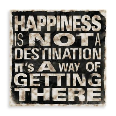 Happiness Is Not A Destination Wall Art