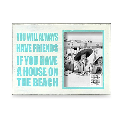 You'll Always Have Friends If You Have a House on the Beach Frame