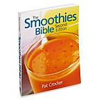 The Smoothies Bible Second Edition by Pat Crocker
