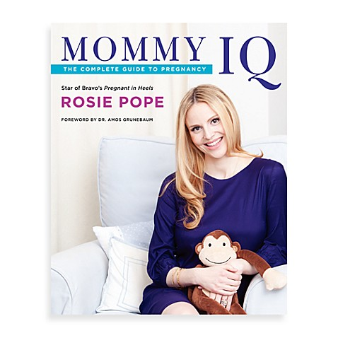 Rosie Pope Mommy IQ: The Complete Guide to Pregnancy