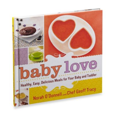 Food Prep > Baby Love: Healthy, Easy, Delicious Meals for Your Baby and Toddler