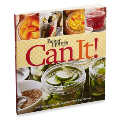 Better Homes and Gardens® Can It! Cookbook