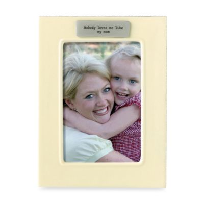 """Nobody Loves Me Like My Mom"" 4-Inch x 6-Inch Frame"