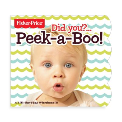 Fisher Price® Did You?...Peek-a-Boo! Lift-Flap Book