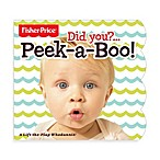 Fisher-Price® Did You?...Peek-a-Boo! Lift-Flap Book