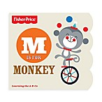 Fisher-Price® M Is For Monkey, Learning the A-B-Cs Book