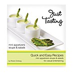 Just Tasting Mini Appetizers Soups & Salads Recipe Book