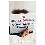 The Honest Toddler: A Child s Guide to Parenting Hardcover Book