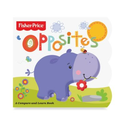Fisher-Price Opposites, A Compare And Learn Board Book