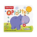 Fisher-Price® Opposites, A Compare And Learn Board Book