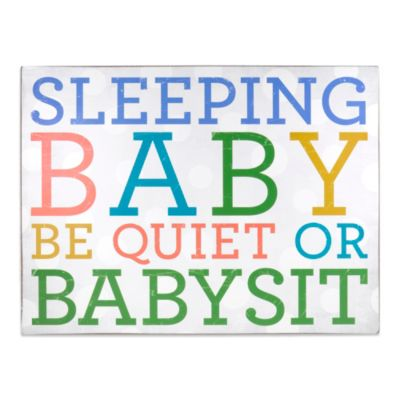 About Face Designs Sleeping Baby Be Quiet or Babysit Plaque