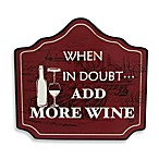 When in Doubt Add More Wine Wall Plaque