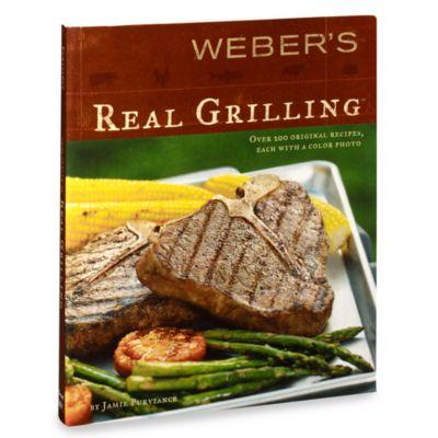 Weber's Real Grilling® Cookbook