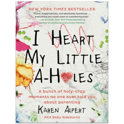 I Heart My Little A-Holes by Karen Alpert