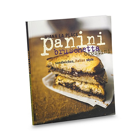 Panini, Bruschetta, Crostini: Sandwiches, Italian Style Cookbook