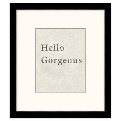 Hello Gorgeous Framed Art