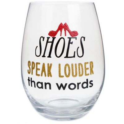 """Shoes Speak Louder Than Words"" Stemless Wine Glass"
