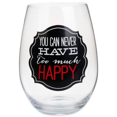 """You Can Never Have Too Much Happy"" Stemless Wine Glass"