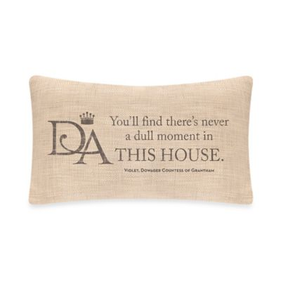"Downton Abbey® Violet's Wisdom ""This House"" Oblong Throw Pillow"