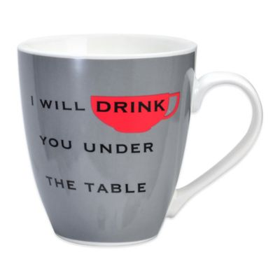 "Pfaltzgraff® Everyday "" I Will Drink You Under The Table"" Mug in Grey"