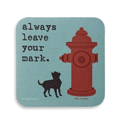 Dog is Good Always Leave Your Mark Coaster