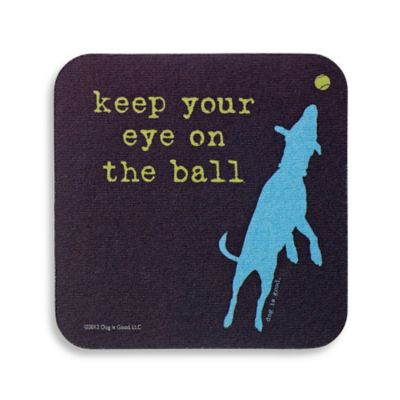 Dog is Good Keep Your Eye on the Ball Coaster