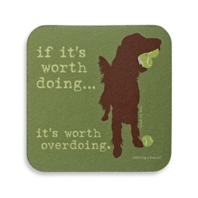 """If It's Worth Doing...It's Worth Overdoing"" Coaster"