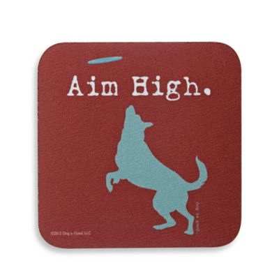 "Dog is Good ""Aim High"" Coaster"