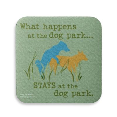 "Dog is Good ""What Happens at the Dog Park"" Coaster"