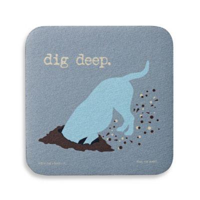 """Dog is Good """"Dig Deep"""" Coaster"""