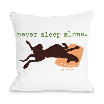 "Dog is Good® ""Never Sleep Alone"" White Throw Pillow"