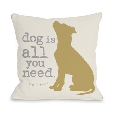 "Dog is Good® ""All You Need"" Tan Throw Pillow"