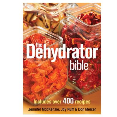 """The Dehydrator Bible"" by Jennifer MacKenzie, Jay Nutt & Don Mercer"