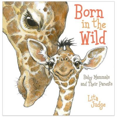 """Born in the Wild: Baby Mammals and Their Parents"" by Lita Judge"