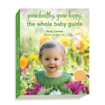 """Grow Healthy. Grow Happy. The Whole Baby Guide"" by Becky Cannon"