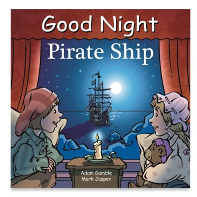 Good Night Pirate Ship by Adam Gamble and Mark Jasper